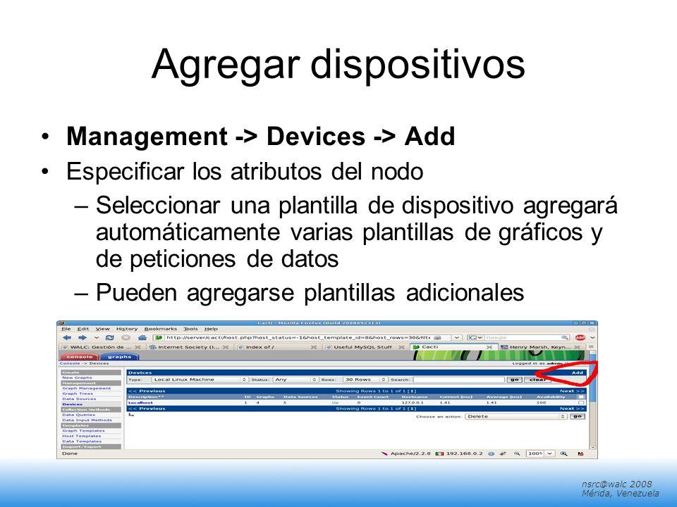nsrc@walc 2008 Mérida, Venezuela Agregar dispositivos Management -> Devices -> Add Especificar los atributos del nodo –Seleccionar una plantilla de di
