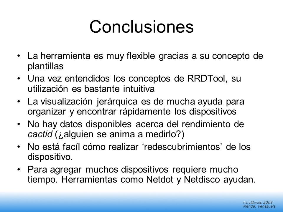 nsrc@walc 2008 Mérida, Venezuela Conclusiones La herramienta es muy flexible gracias a su concepto de plantillas Una vez entendidos los conceptos de R