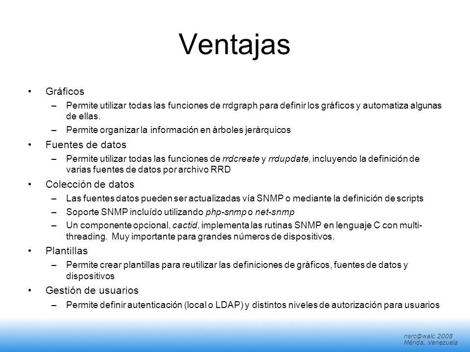 nsrc@walc 2008 Mérida, Venezuela Ventajas Gráficos –Permite utilizar todas las funciones de rrdgraph para definir los gráficos y automatiza algunas de