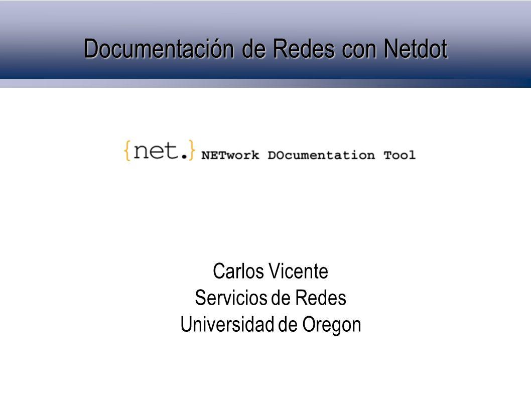 Exportación de configuraciones La información contenida en Netdot facilita la generación automática de configuraciones para paquetes de software Monitorización de dispositivos y servicios: Nagios, Sysmon Monitorización de configuraciones Rancid Análisis de tráfico Cacti Servicios DNS (Bind) DHCP