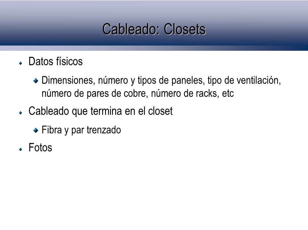 Cableado: Closets Datos físicos Dimensiones, número y tipos de paneles, tipo de ventilación, número de pares de cobre, número de racks, etc Cableado q