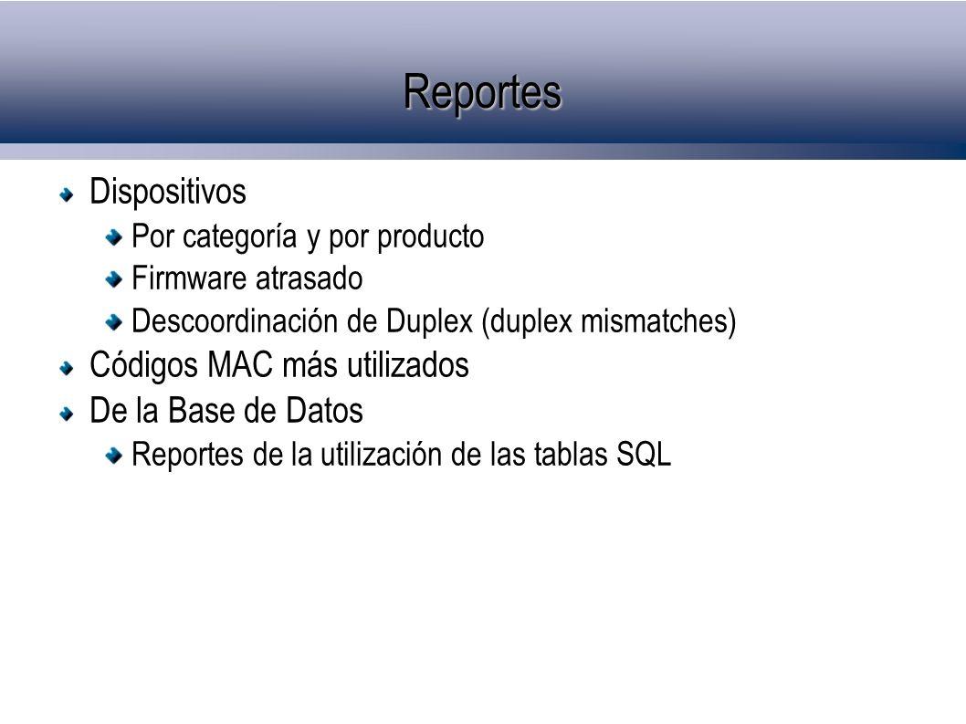 Reportes Dispositivos Por categoría y por producto Firmware atrasado Descoordinación de Duplex (duplex mismatches) Códigos MAC más utilizados De la Ba