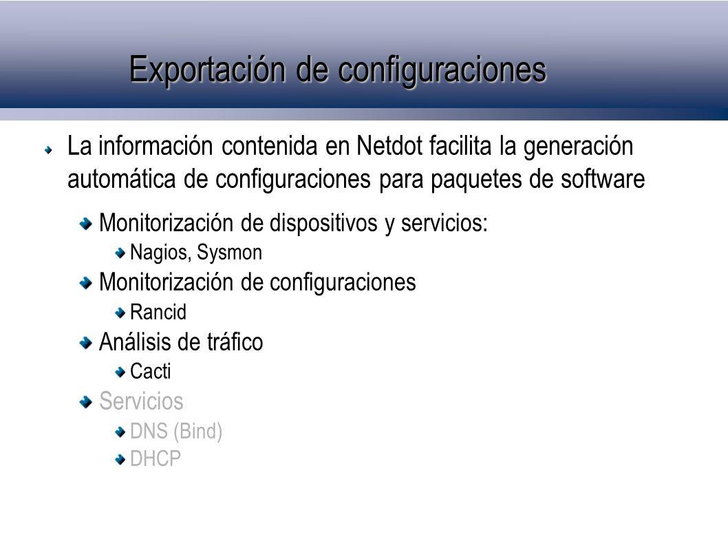 Exportación de configuraciones La información contenida en Netdot facilita la generación automática de configuraciones para paquetes de software Monit