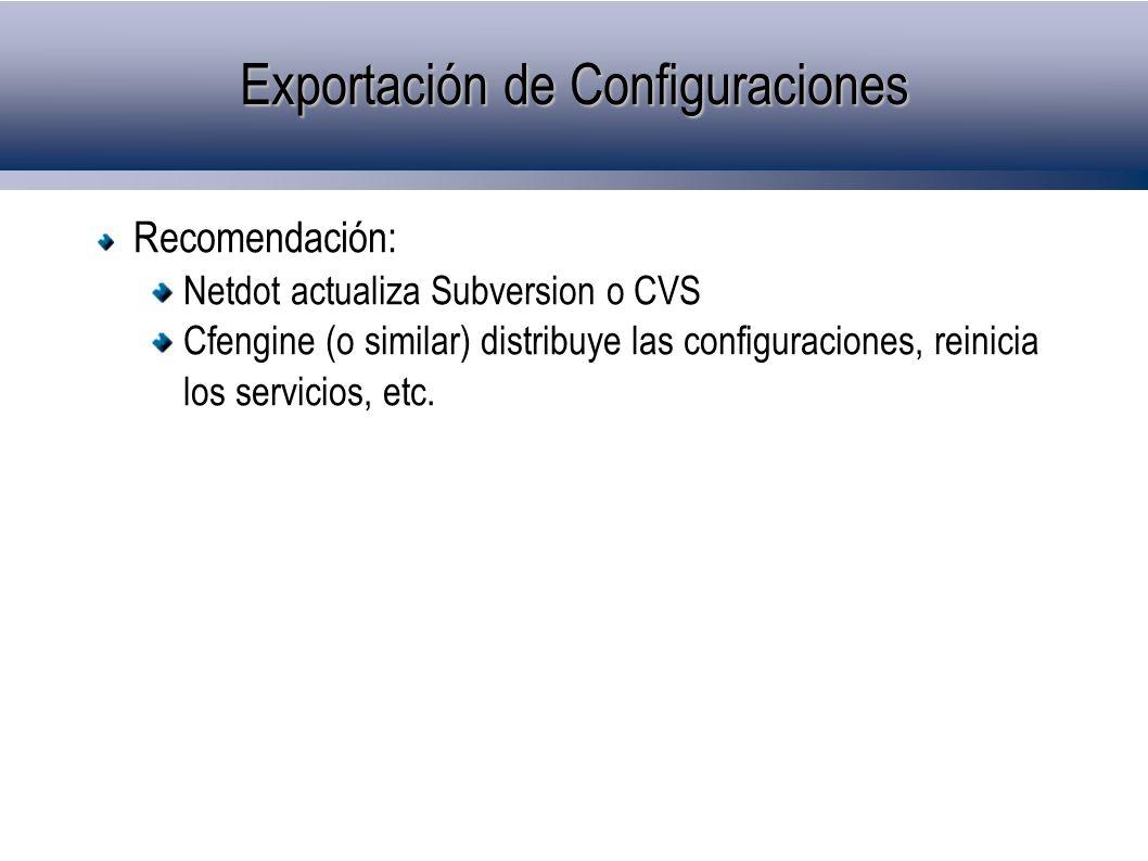 Exportación de Configuraciones Recomendación: Netdot actualiza Subversion o CVS Cfengine (o similar) distribuye las configuraciones, reinicia los serv