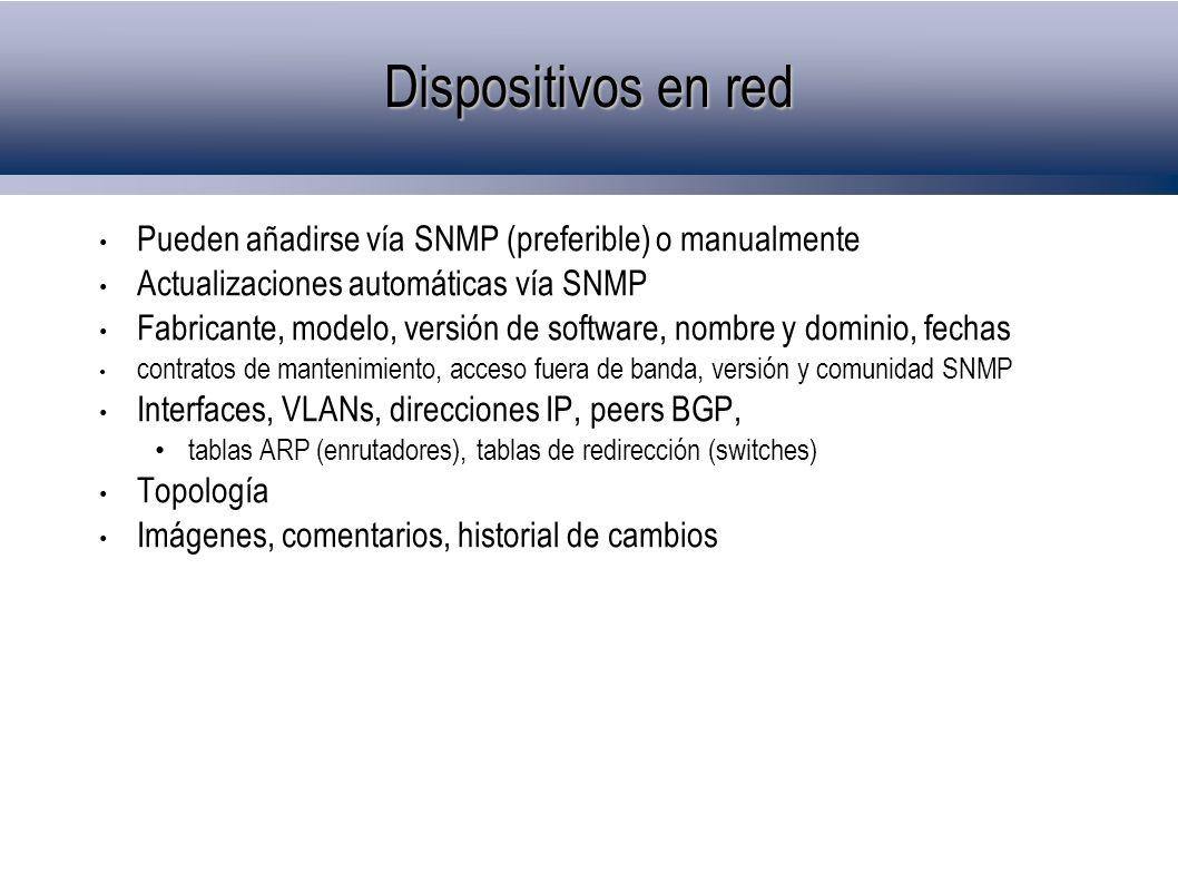 Topología Netdot utiliza todas las fuentes de información topológica posibles: Protocolos CDP y LLDP Análisis de tablas de redirección Protocolo Spanning Tree Redes punto-a-punto