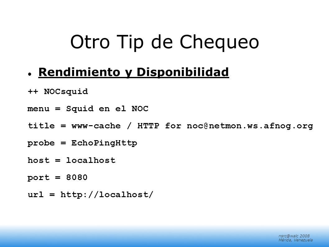 nsrc@walc 2008 Mérida, Venezuela Otro Tip de Chequeo Rendimiento y Disponibilidad ++ NOCsquid menu = Squid en el NOC title = www-cache / HTTP for noc@