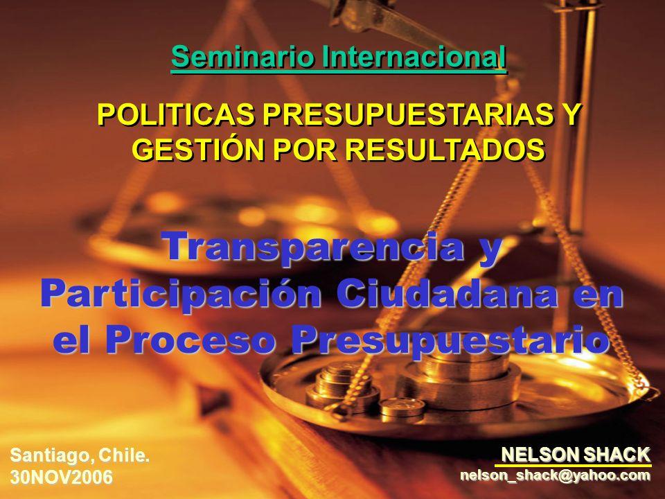 Transparencia y Participación Ciudadana en el Proceso Presupuestario NELSON SHACK nelson_shack@yahoo.com Seminario Internacional POLITICAS PRESUPUESTA
