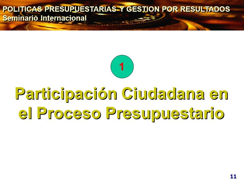Participación Ciudadana en el Proceso Presupuestario 11 1 POLITICAS PRESUPUESTARIAS Y GESTION POR RESULTADOS Seminario Internacional POLITICAS PRESUPU