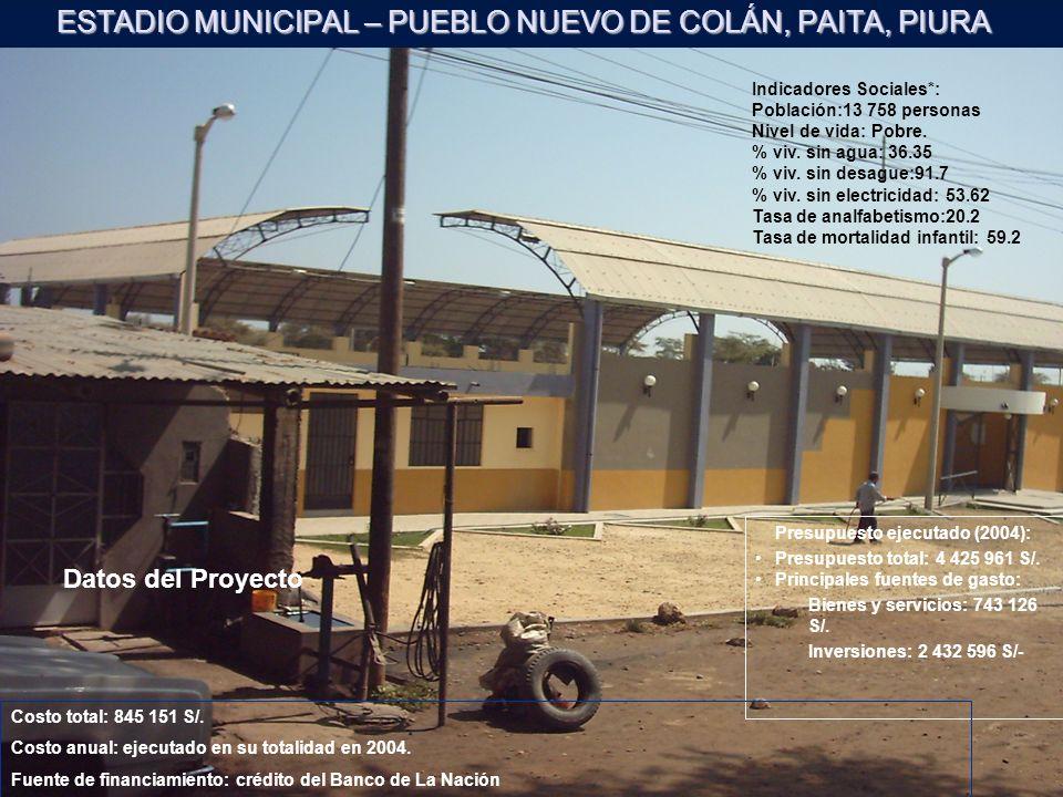 ESTADIO MUNICIPAL – PUEBLO NUEVO DE COLÁN, PAITA, PIURA Presupuesto ejecutado (2004): Presupuesto total: 4 425 961 S/. Principales fuentes de gasto: B