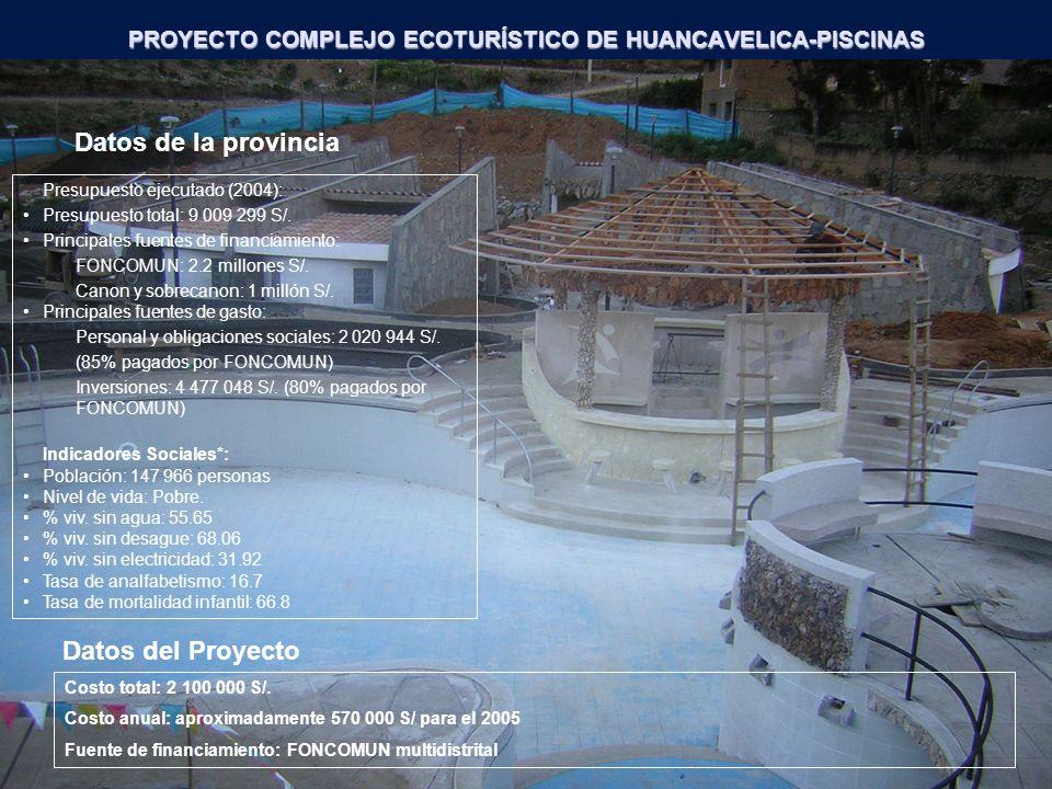 PROYECTO COMPLEJO ECOTURÍSTICO DE HUANCAVELICA-PISCINAS Presupuesto ejecutado (2004): Presupuesto total: 9 009 299 S/. Principales fuentes de financia