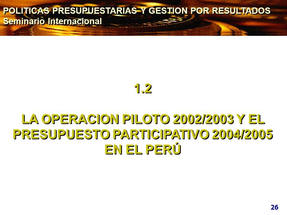 1.2 LA OPERACION PILOTO 2002/2003 Y EL PRESUPUESTO PARTICIPATIVO 2004/2005 EN EL PERÚ 1.2 LA OPERACION PILOTO 2002/2003 Y EL PRESUPUESTO PARTICIPATIVO