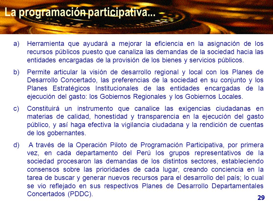 La programación participativa... a)Herramienta que ayudará a mejorar la eficiencia en la asignación de los recursos públicos puesto que canaliza las d