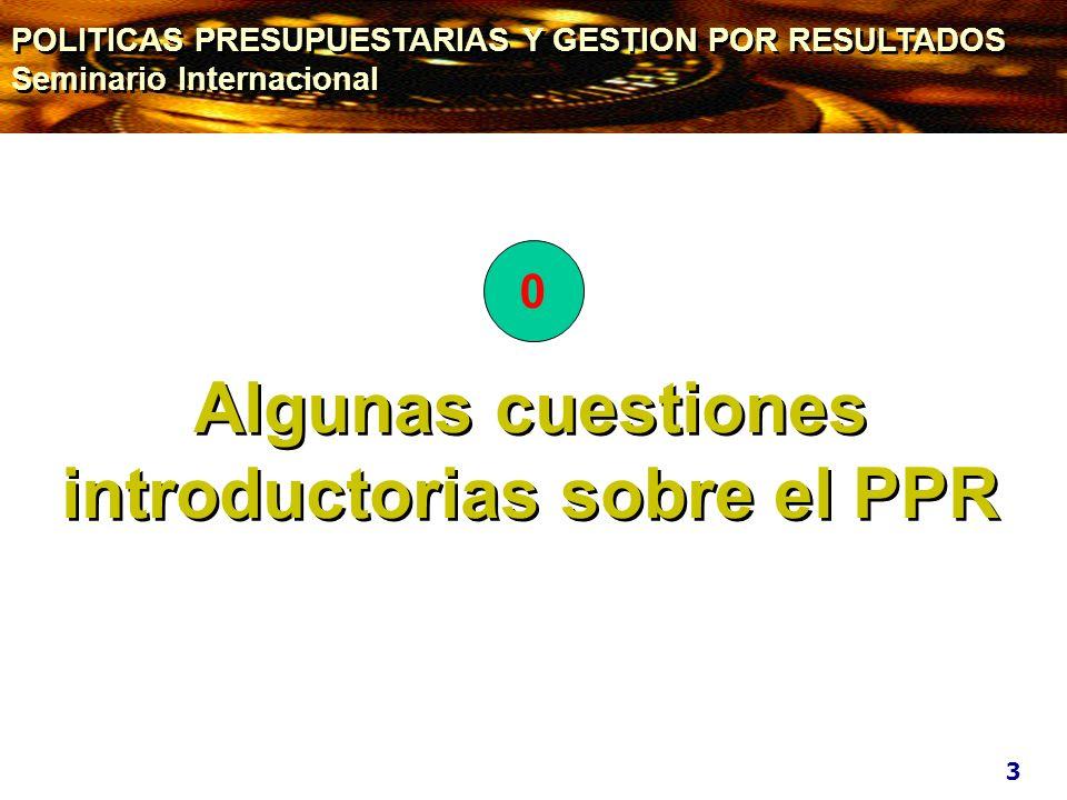 Algunas cuestiones introductorias sobre el PPR 3 0 POLITICAS PRESUPUESTARIAS Y GESTION POR RESULTADOS Seminario Internacional POLITICAS PRESUPUESTARIA