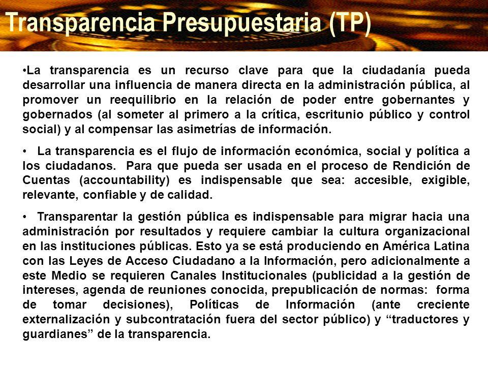 Transparencia Presupuestaria (TP) La transparencia es un recurso clave para que la ciudadanía pueda desarrollar una influencia de manera directa en la