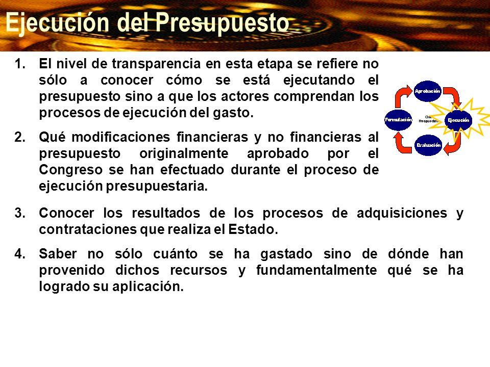 1.El nivel de transparencia en esta etapa se refiere no sólo a conocer cómo se está ejecutando el presupuesto sino a que los actores comprendan los pr