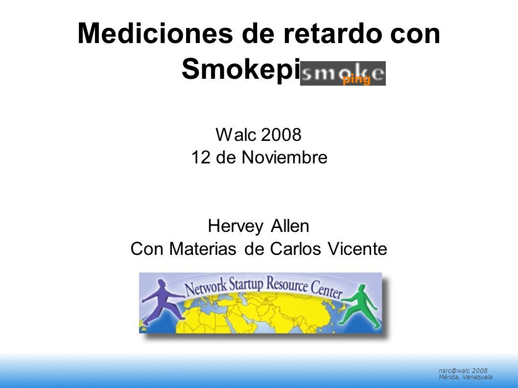 nsrc@walc 2008 Mérida, Venezuela Introducción Basado en RRDTool (el mismo autor) Mide retardo de ICMP y varios servicios (HTTP, DNS, SMTP, SSH, LDAP, etc) Permite definir rangos estadísticos para generar alarmas Escrito en Perl para mayor portabilidad Relativamente fácil de instalar (en Debian es muy simple).