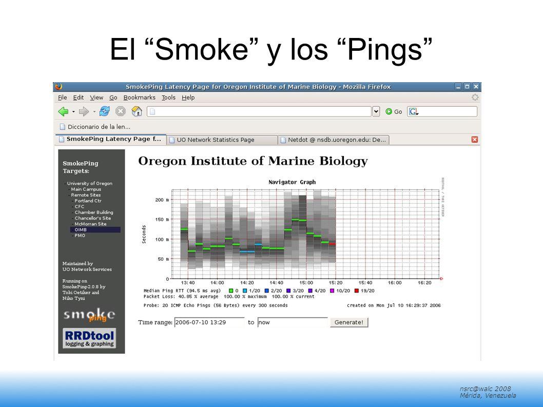 nsrc@walc 2008 Mérida, Venezuela Pistas/Tips: Alertas En la definicion de una prueba (probe), agrega la opcion: alerts = startloss,someloss,bigloss,rttdetect,hostdown No tienes que incluir todos.