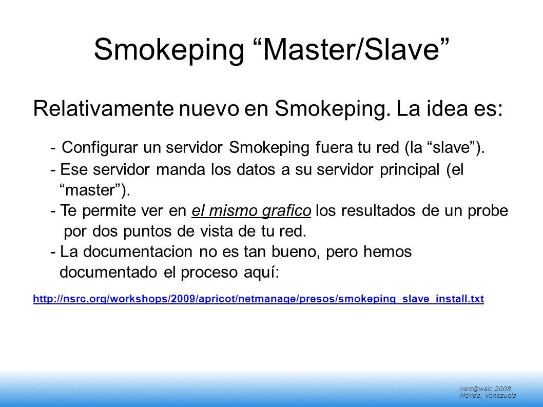 nsrc@walc 2008 Mérida, Venezuela Configuración: Slaves # *** Slaves *** # ## make sure this is not world-readable.