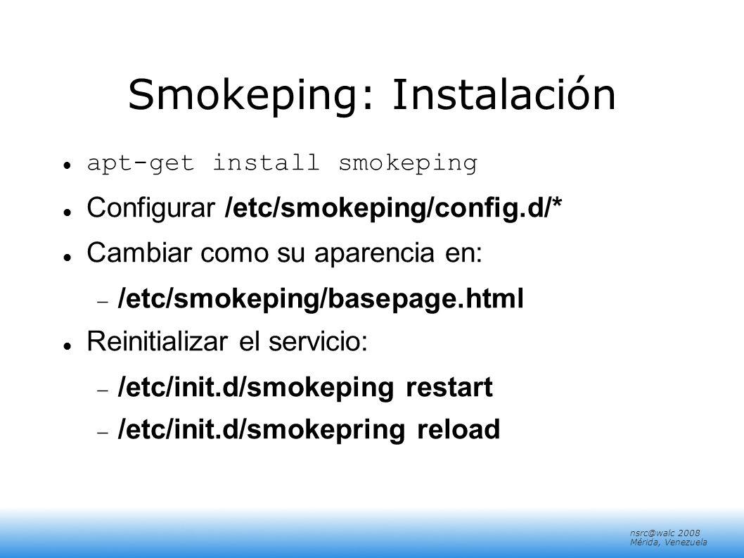 nsrc@walc 2008 Mérida, Venezuela Chequeo Principal Chequeo de retardo (ping) Chequeo de rendimiento y disponibilidad de un servidor: Latency ++ walca2 menu = walca2 title = pc 2, fila 1 host = walca2