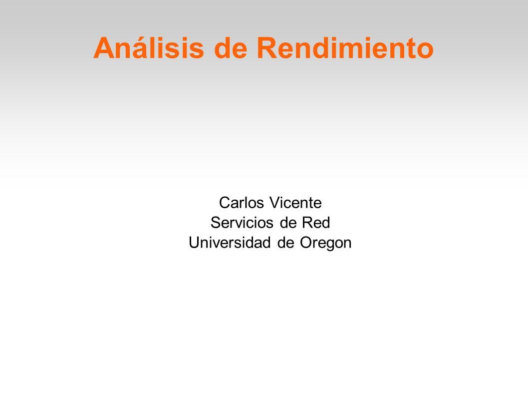 Análisis de Rendimiento Carlos Vicente Servicios de Red Universidad de Oregon