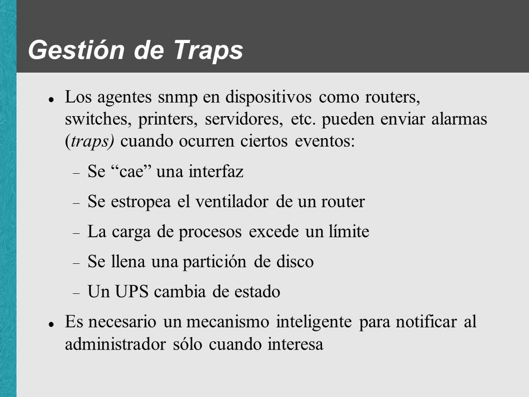 Gestión de traps Una vez recogidos los traps, es útil hacer dos cosas: Notificar inmediatamente al NOC de ciertos eventos Generar reportes diarios (tipo top-ten)
