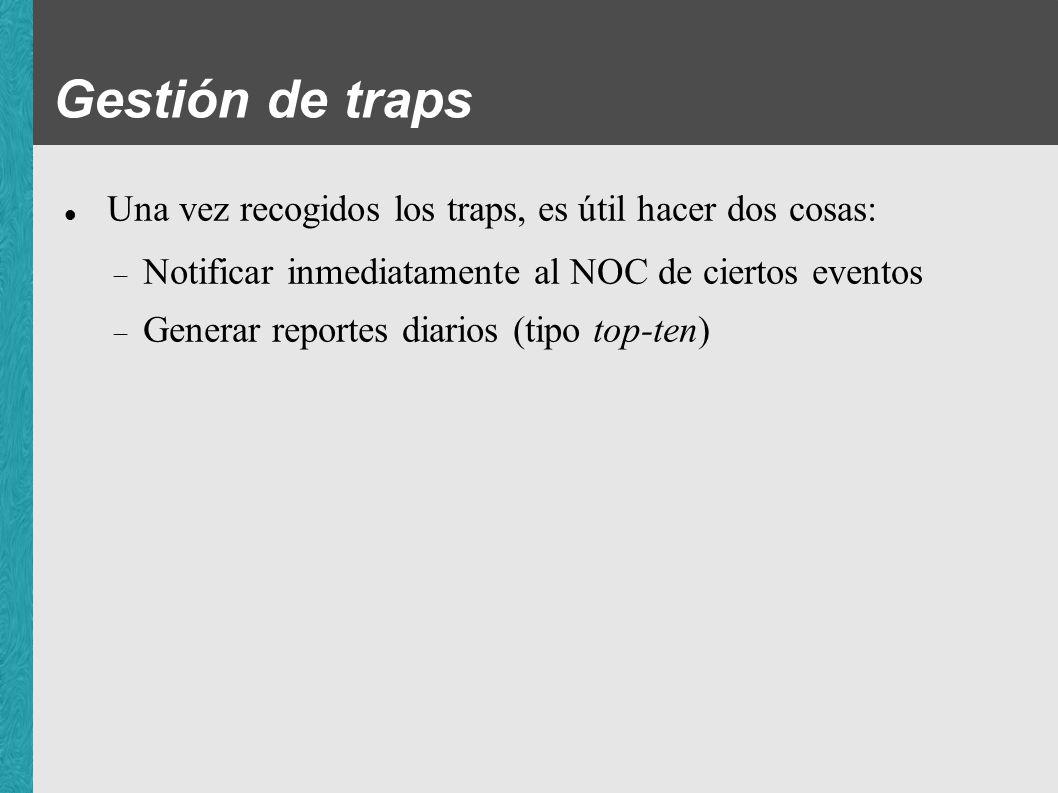 Traps y Syslog Es útil convertir los traps en mensajes Syslog y enviarlos al servidor syslog central Un único sitio donde ir a buscar mensajes Preferiblemente, con una base de datos