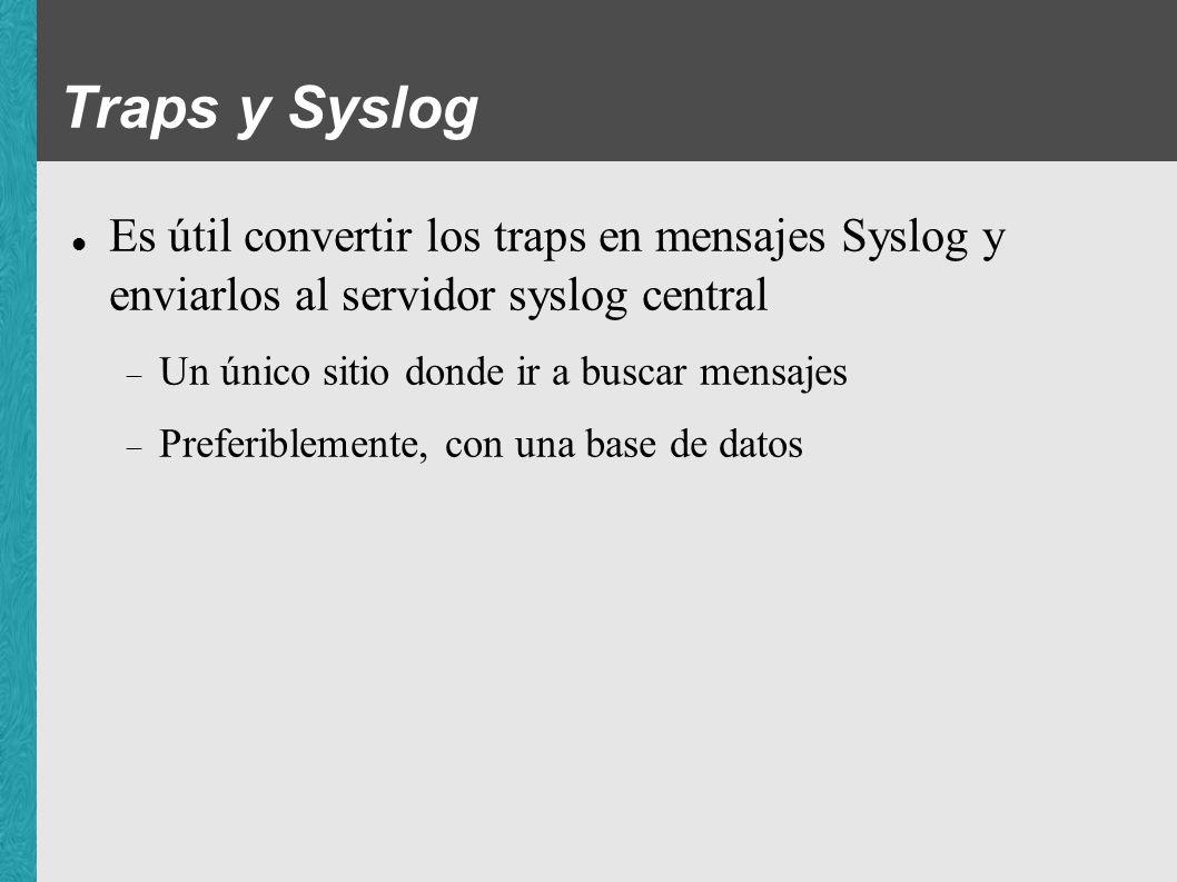 snmptrapd + snmptt + Nagios snmptrapd : Daemon incluído en paquete Net-SNMP Simplemente recibe los traps via UDP y los pasa a algún gestionador snmptt = SNMP Trap Translator Se integra con snmptrapd y permite manipular los traps con más flexibilidad Ciertos traps pueden ser capturados por snmptt con reglas de selección y enviados a otro software como Nagios La integración con Nagios resuelve el problema de las notificaciones Re-utilización de: grupos de contacto, períodos, mecanismo de mensajes a beepers, etc.