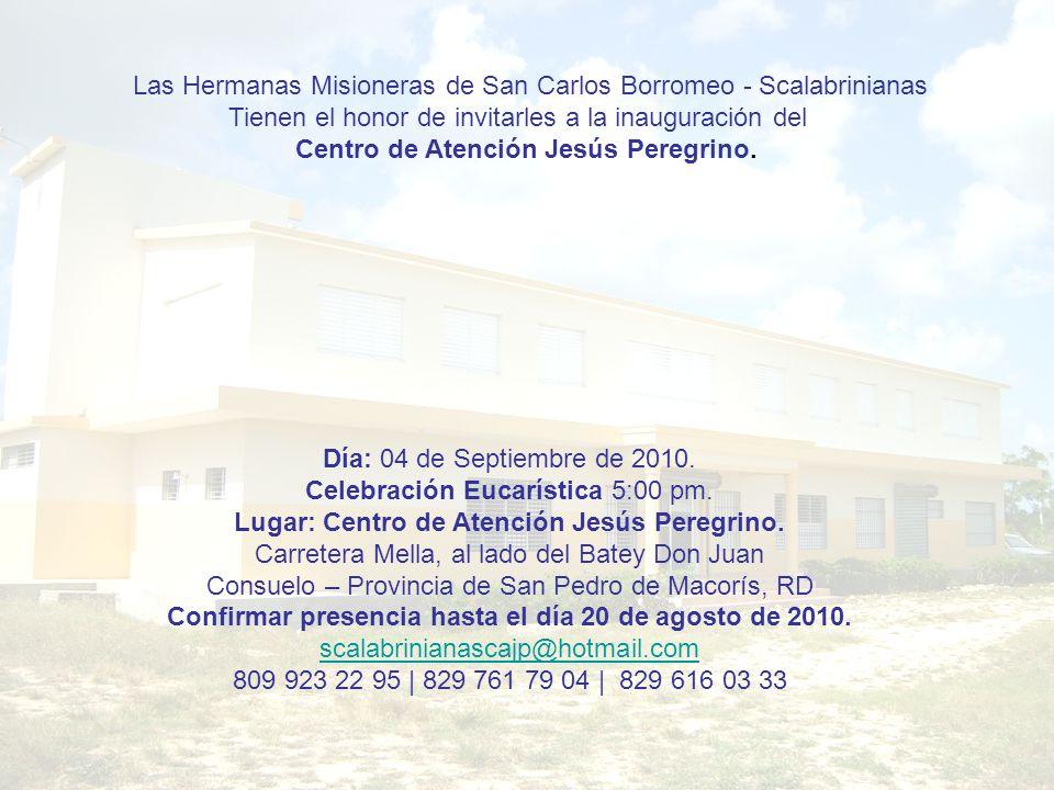 Las Hermanas Misioneras de San Carlos Borromeo - Scalabrinianas Tienen el honor de invitarles a la inauguración del Centro de Atención Jesús Peregrino