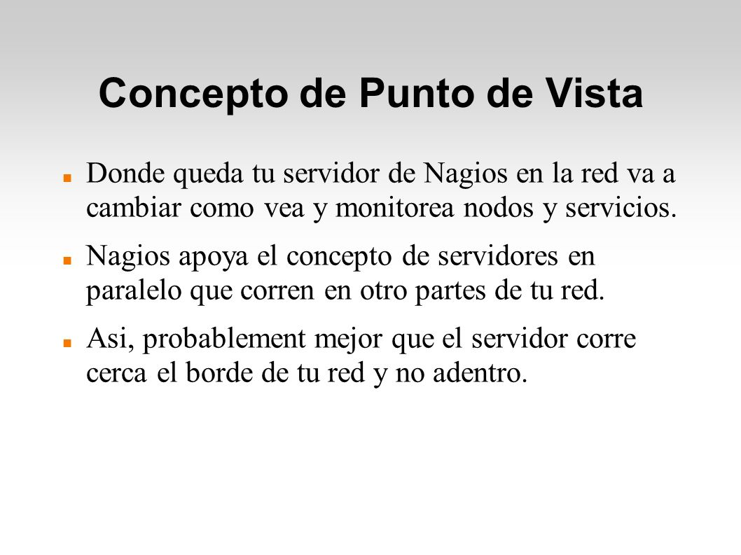 Concepto de Punto de Vista Donde queda tu servidor de Nagios en la red va a cambiar como vea y monitorea nodos y servicios.