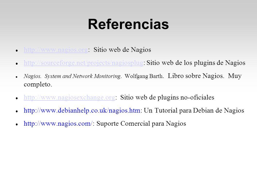 Referencias http://www.nagios.org: Sitio web de Nagios http://www.nagios.org http://sourceforge.net/projects/nagiosplug: Sitio web de los plugins de Nagios http://sourceforge.net/projects/nagiosplug Nagios.