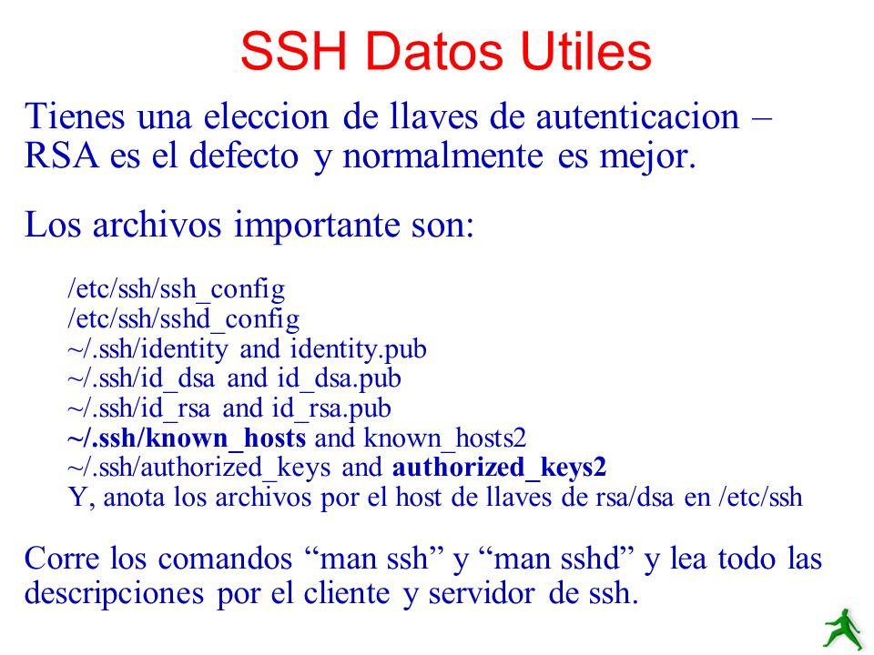 SSH Datos Utiles Tienes una eleccion de llaves de autenticacion – RSA es el defecto y normalmente es mejor. Los archivos importante son: /etc/ssh/ssh_