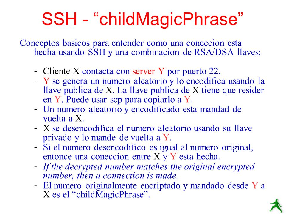 Conceptos basicos para entender como una coneccion esta hecha usando SSH y una combinacion de RSA/DSA llaves: – Cliente X contacta con server Y por pu