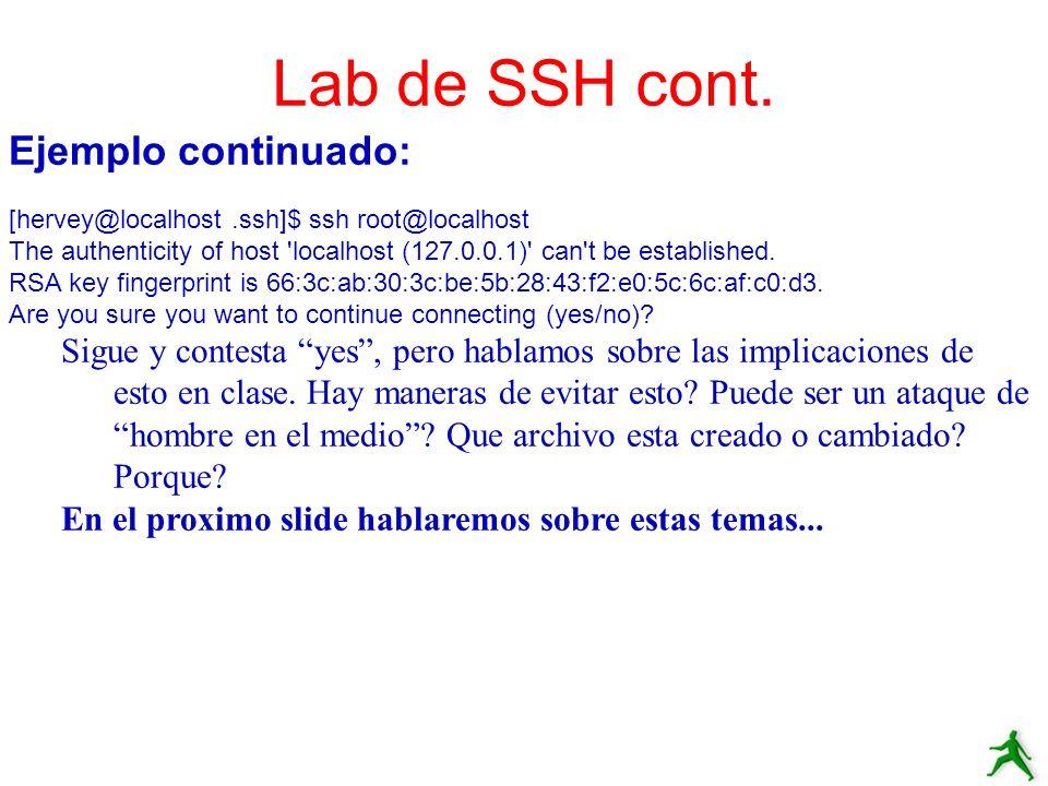 Ejemplo continuado: [hervey@localhost.ssh]$ ssh root@localhost The authenticity of host 'localhost (127.0.0.1)' can't be established. RSA key fingerpr
