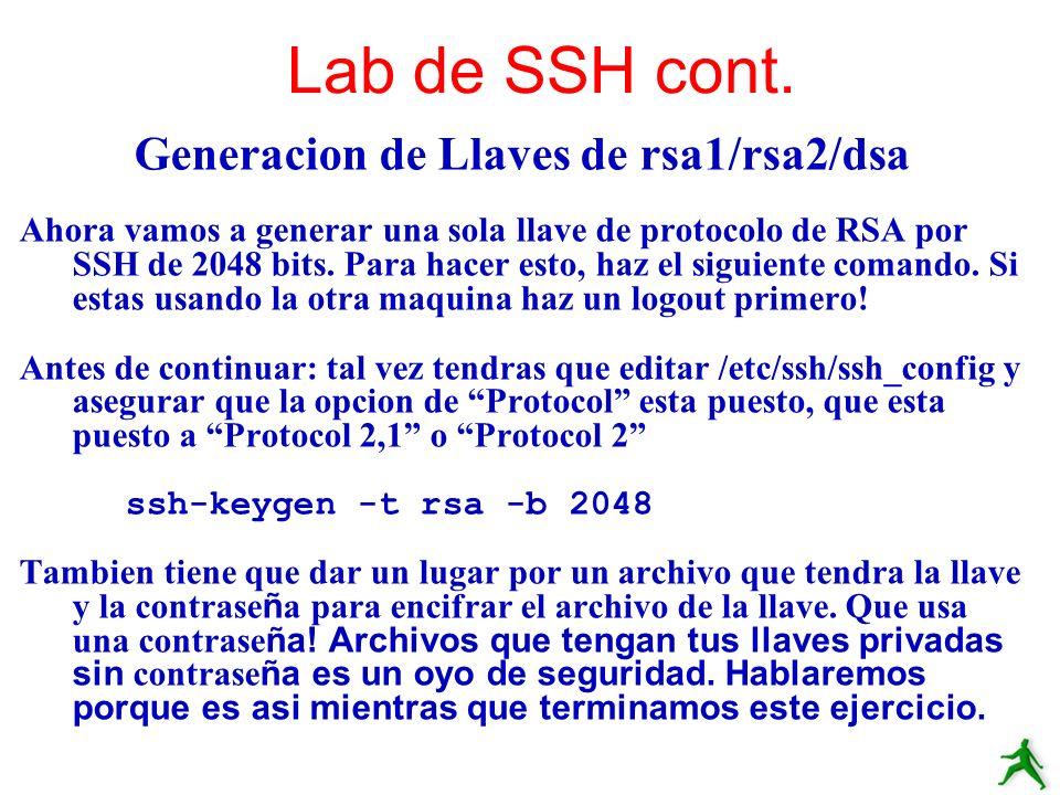 Generacion de Llaves de rsa1/rsa2/dsa Ahora vamos a generar una sola llave de protocolo de RSA por SSH de 2048 bits. Para hacer esto, haz el siguiente