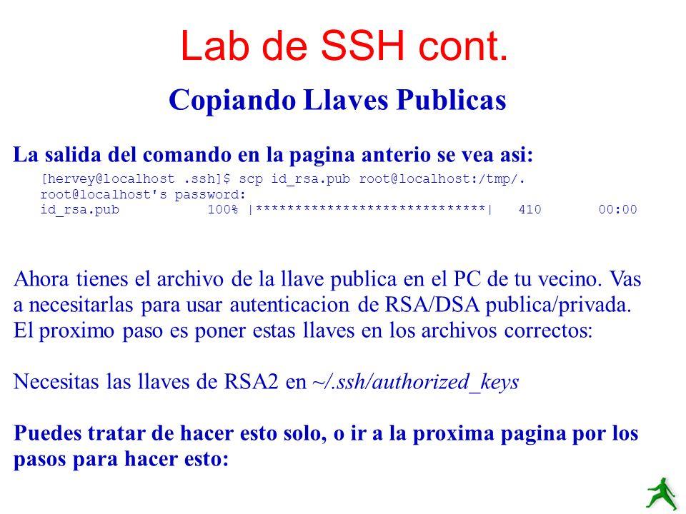 Copiando Llaves Publicas La salida del comando en la pagina anterio se vea asi: Lab de SSH cont. [hervey@localhost.ssh]$ scp id_rsa.pub root@localhost