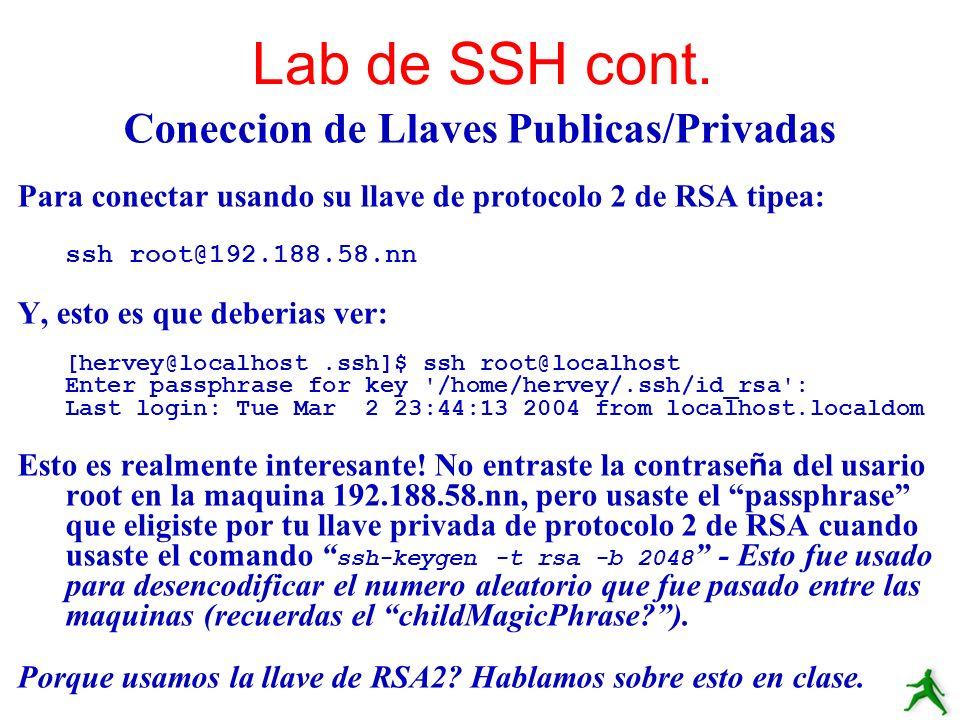 Coneccion de Llaves Publicas/Privadas Para conectar usando su llave de protocolo 2 de RSA tipea: ssh root@192.188.58.nn Y, esto es que deberias ver: [