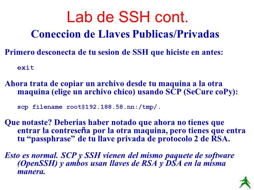 Coneccion de Llaves Publicas/Privadas Primero desconecta de tu sesion de SSH que hiciste en antes: exit Ahora trata de copiar un archivo desde tu maqu