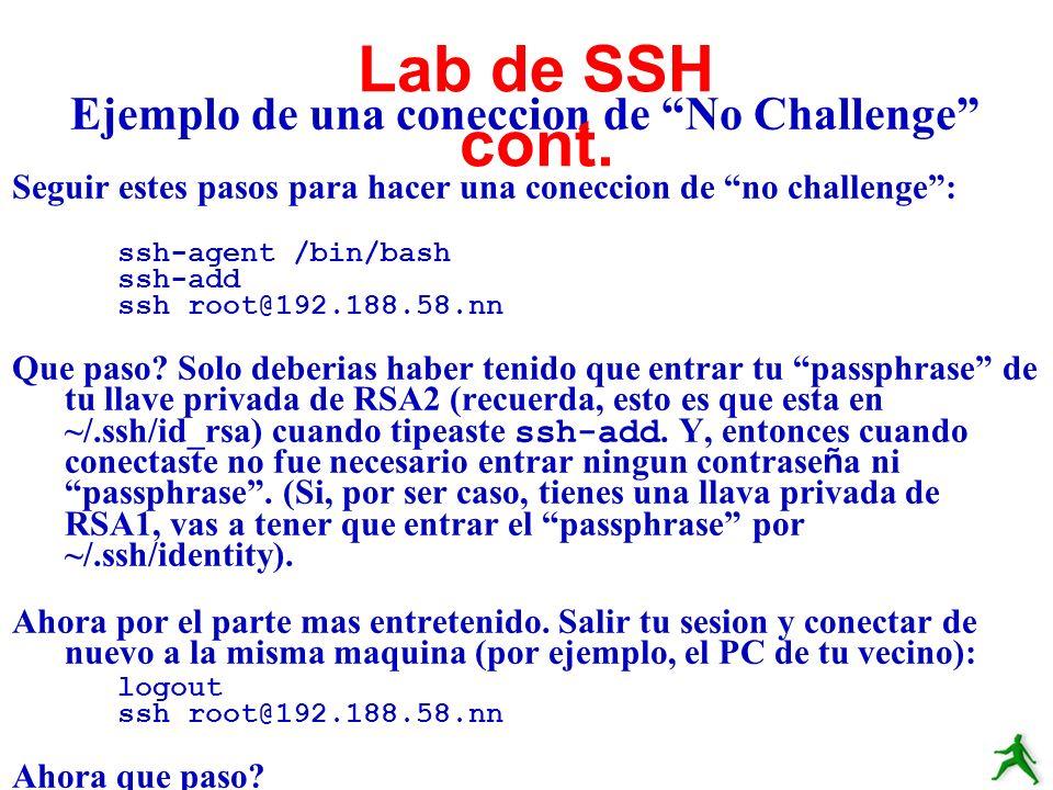 Ejemplo de una coneccion de No Challenge Seguir estes pasos para hacer una coneccion de no challenge: ssh-agent /bin/bash ssh-add ssh root@192.188.58.
