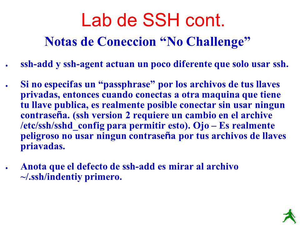 Notas de Coneccion No Challenge ssh-add y ssh-agent actuan un poco diferente que solo usar ssh. Si no especifas un passphrase por los archivos de tus