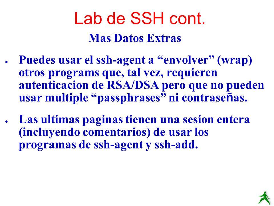 Mas Datos Extras Puedes usar el ssh-agent a envolver (wrap) otros programs que, tal vez, requieren autenticacion de RSA/DSA pero que no pueden usar mu
