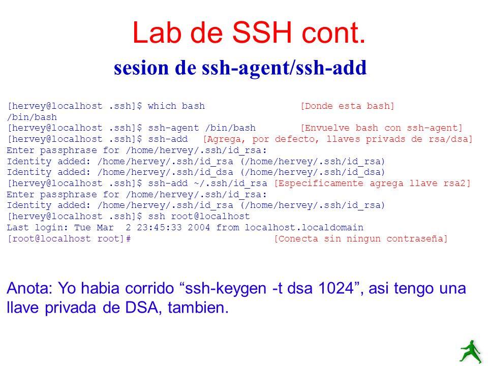 sesion de ssh-agent/ssh-add Lab de SSH cont. [hervey@localhost.ssh]$ which bash[Donde esta bash] /bin/bash [hervey@localhost.ssh]$ ssh-agent /bin/bash