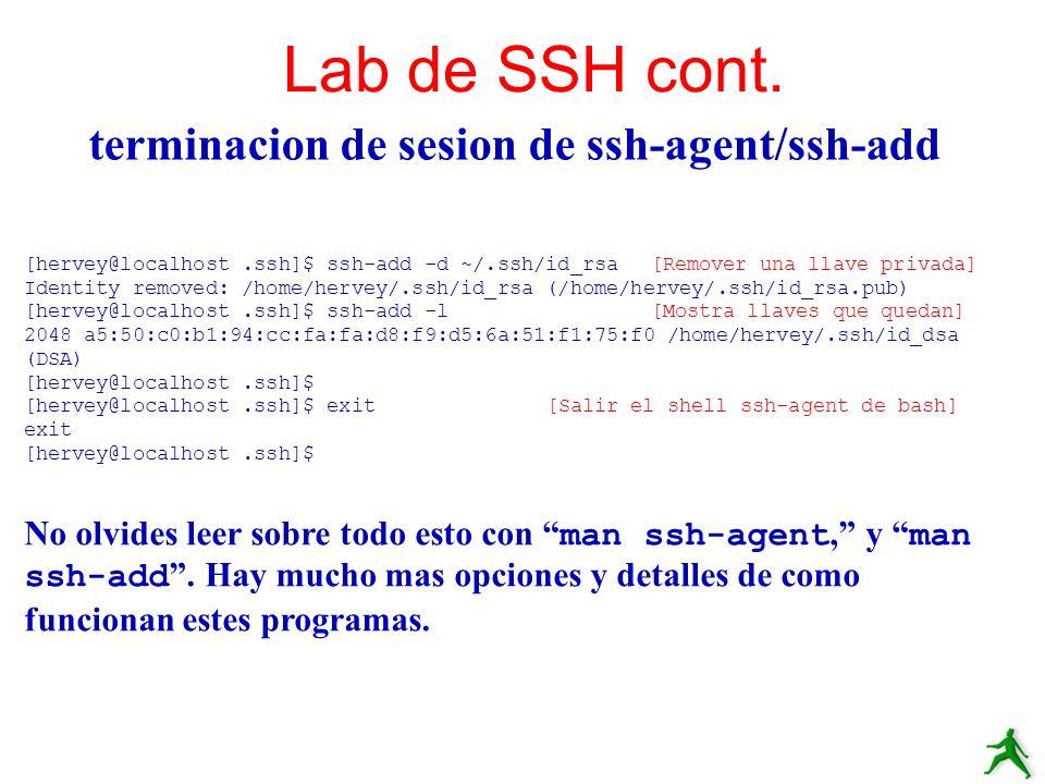 terminacion de sesion de ssh-agent/ssh-add Lab de SSH cont. [hervey@localhost.ssh]$ ssh-add -d ~/.ssh/id_rsa[Remover una llave privada] Identity remov