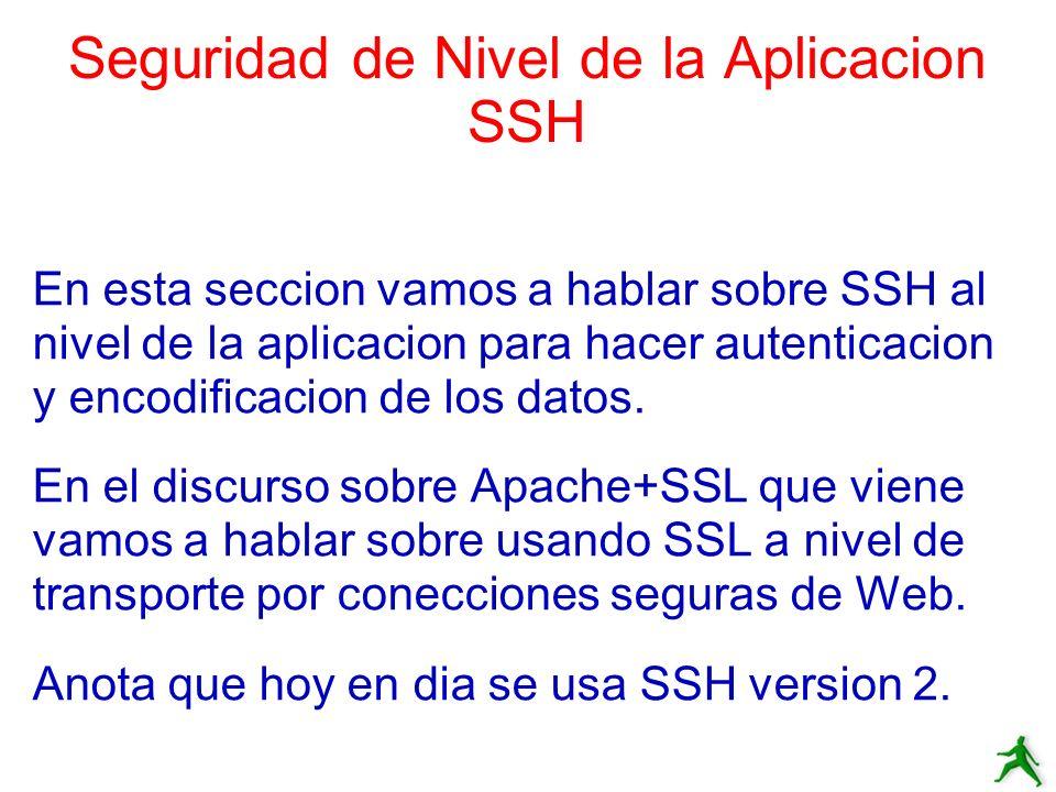 Seguridad de Nivel de la Aplicacion SSH En esta seccion vamos a hablar sobre SSH al nivel de la aplicacion para hacer autenticacion y encodificacion d