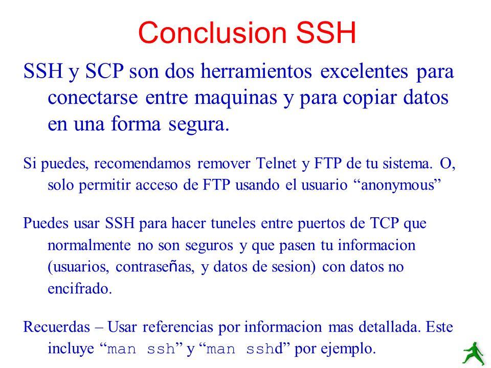 SSH y SCP son dos herramientos excelentes para conectarse entre maquinas y para copiar datos en una forma segura. Si puedes, recomendamos remover Teln