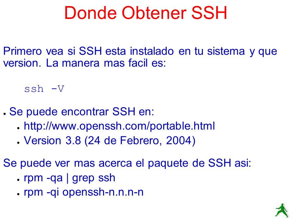 Donde Obtener SSH Primero vea si SSH esta instalado en tu sistema y que version. La manera mas facil es: ssh -V Se puede encontrar SSH en: http://www.