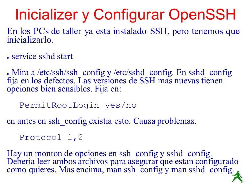 Inicializer y Configurar OpenSSH En los PCs de taller ya esta instalado SSH, pero tenemos que inicializarlo. service sshd start Mira a /etc/ssh/ssh_co