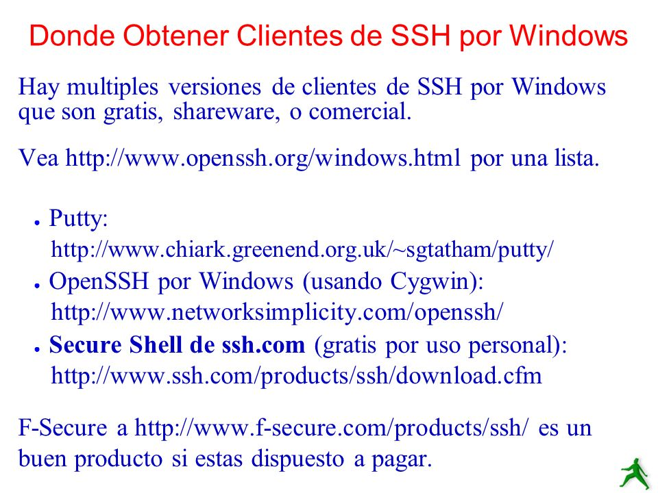 Donde Obtener Clientes de SSH por Windows Hay multiples versiones de clientes de SSH por Windows que son gratis, shareware, o comercial. Vea http://ww