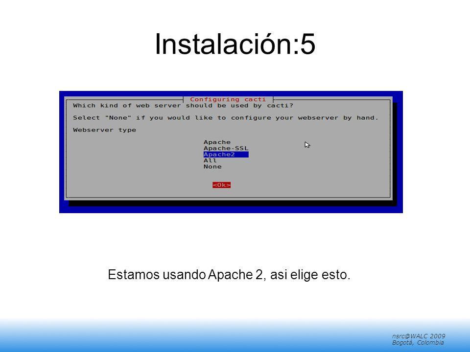 nsrc@walc 2008 Mérida, Venezuela nsrc@WALC 2009 Bogotá, Colombia Instalación:5 Estamos usando Apache 2, asi elige esto.