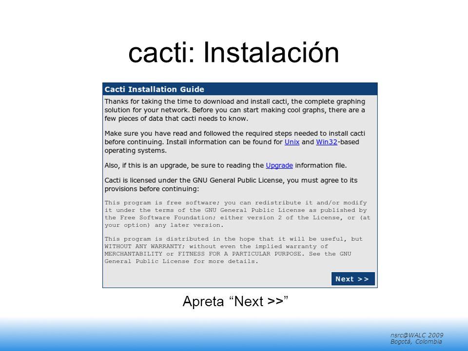 nsrc@walc 2008 Mérida, Venezuela nsrc@WALC 2009 Bogotá, Colombia cacti: Instalación Apreta Next >>
