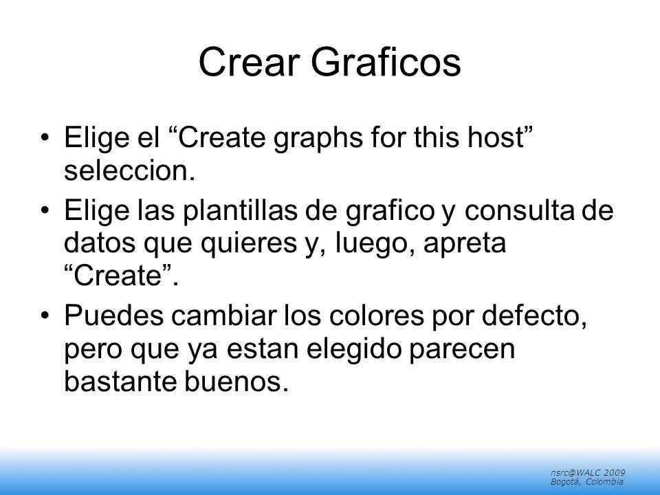 nsrc@walc 2008 Mérida, Venezuela nsrc@WALC 2009 Bogotá, Colombia Crear Graficos Elige el Create graphs for this host seleccion.